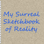 My Surreal Sketchbook of Reality